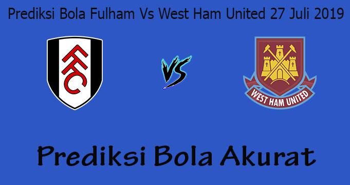 Prediksi Bola Fulham Vs West Ham United 27 Juli 2019